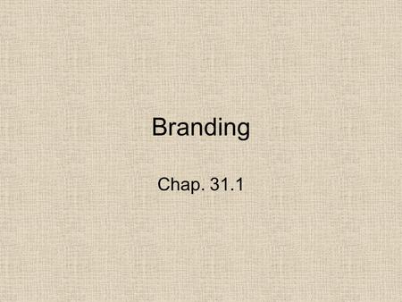 Branding Chap. 31.1. Importance of Branding Build product recognition and loyalty –Easily recognizable by satisfied customers. To ensure quality and consistency.