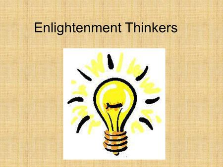 "Enlightenment Thinkers. Alexander Pope on Newton NATURE and Nature's Laws lay hid in Night: God said, ""Let Newton be!"" and all was light."