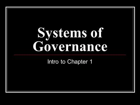 Systems of Governance Intro to Chapter 1. Today's Objectives List 2 basic questions to be asked about American government. Establish definitions for power.