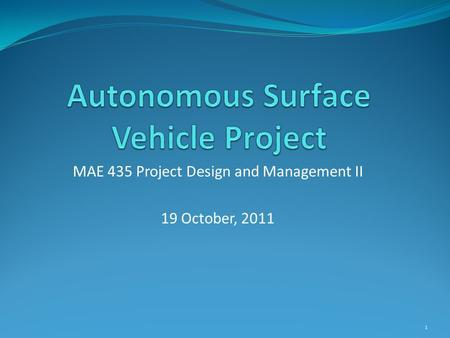 MAE 435 Project Design and Management II 19 October, 2011 1.