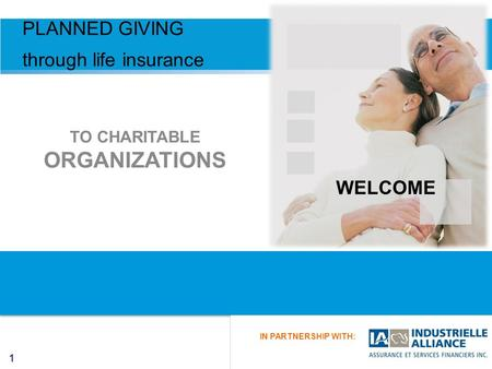11 IN PARTNERSHIP WITH: TO CHARITABLE ORGANIZATIONS PLANNED GIVING through life insurance WELCOME.