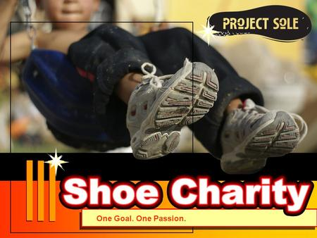 One Goal. One Passion.. Mission To collect new and lightly worn shoes and distribute among those without resources to purchase new products, then return.
