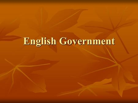 English Government. Who made the laws? Legislature – lawmaking body of a government Legislature – lawmaking body of a government Parliament – legislative.