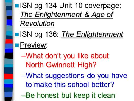 134 The Enlightenment & Age of Revolution ISN pg 134 Unit 10 coverpage: The Enlightenment & Age of Revolution 136The Enlightenment ISN pg 136: The Enlightenment.