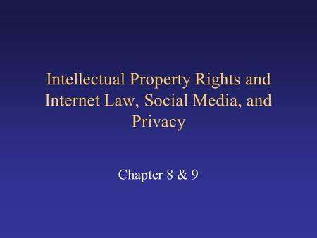 Intellectual Property Rights and Internet Law, Social Media, and Privacy Chapter 8 & 9.