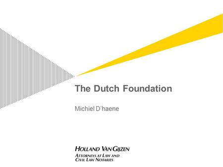 The Dutch Foundation Michiel D'haene. Page 213 October 2015 Number of foundations ► Research 2007 Professor P.H.M. Gerver (University of Amsterdam) ►