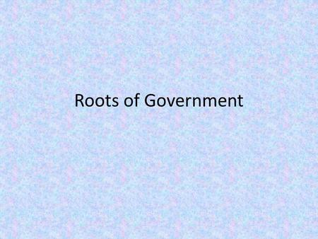 Roots of Government. What is Government A government is the formal instrument or vehicle through which policies are made and the business of the state.
