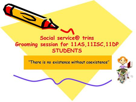 "Social trins Grooming session for 11AS,11ISC,11DP STUDENTS Social trins Grooming session for 11AS,11ISC,11DP STUDENTS ""There is no existence."