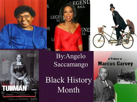 Black History Month By:Angelo Saccamango. Marcus Garvey Marcus Garvey and his organization, the Universal Negro Improvement Association represent the.