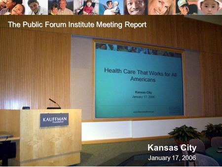 Www.citizenshealthcare.gov1 Kansas City January 17, 2006 The Public Forum Institute Meeting Report.