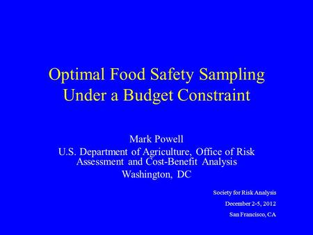 Optimal Food Safety Sampling Under a Budget Constraint Mark Powell U.S. Department of Agriculture, Office of Risk Assessment and Cost-Benefit Analysis.