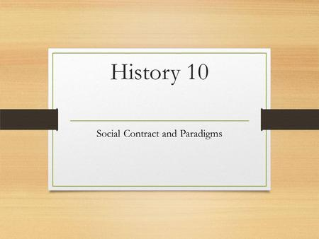 History 10 Social Contract and Paradigms. Mapping The importance of geography cannot be overstated when you are studying history and international issues.