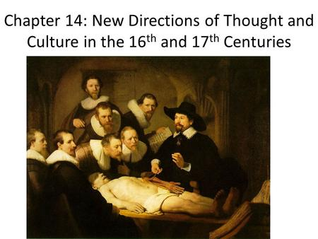 Chapter 14: New Directions of Thought and Culture in the 16 th and 17 th Centuries.