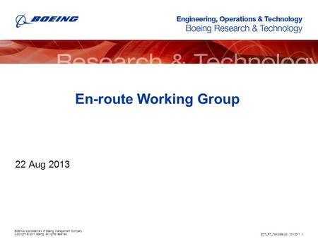 BOEING is a trademark of Boeing Management Company. Copyright © 2011 Boeing. All rights reserved. En-route Working Group 22 Aug 2013 EOT_RT_Template.ppt.