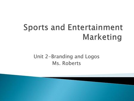 Unit 2-Branding and Logos Ms. Roberts.  What is Branding? Rebranding?  The 4 Brand Categories  The Signature (Logo and Slogan)  Research a Logo.