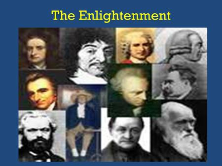 The Enlightenment. The Enlightenment was a critical questioning of traditional institutions, customs, and morals during the17th & 18 th Century. Many.