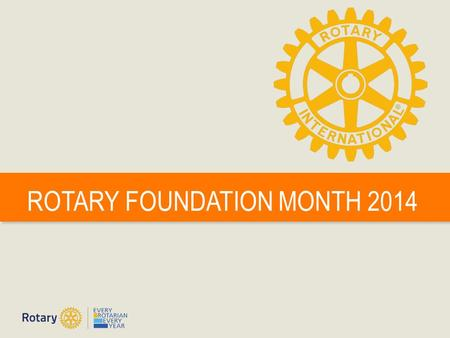 ROTARY FOUNDATION MONTH 2014. Doing Good in the World | 2 OUR MISSION World Understanding Goodwill Peace.