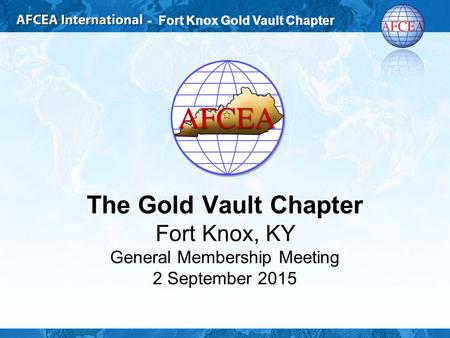 - Fort Knox Gold Vault Chapter The Gold Vault Chapter Fort Knox, KY General Membership Meeting 2 September 2015.