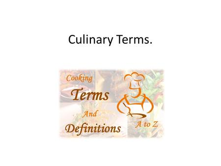 Culinary Terms.. Culinary Terms appear every year on the examination paper, make sure you know the following words and there meanings- Terms usedMeaningPhoto.