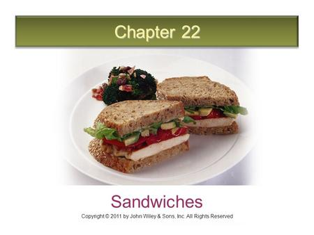 Chapter 22 Sandwiches Copyright © 2011 by John Wiley & Sons, Inc. All Rights Reserved.