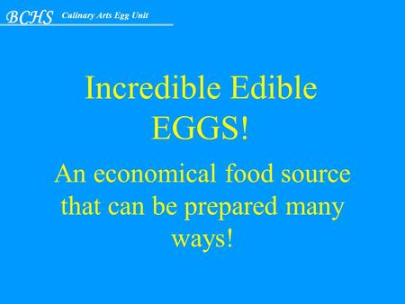 BCHS Culinary Arts Egg Unit Incredible Edible EGGS! An economical food source that can be prepared many ways!