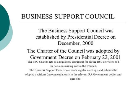 BUSINESS SUPPORT COUNCIL The Business Support Council was established by Presidential Decree on December, 2000 The Charter of the Council was adopted by.
