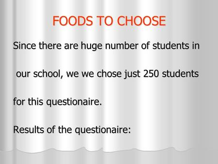 FOODS TO CHOOSE Since there are huge number of students in our school, we we chose just 250 students our school, we we chose just 250 students for this.