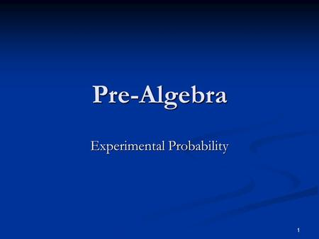 1 Pre-Algebra Experimental Probability. 2 Let's Experiment!! Pretend that you have a number cube. Pretend that you have a number cube. You are going to.