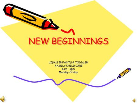 NEW BEGINNINGS LISA'S INFANTS & TODDLER FAMILY CHILD CARE FAMILY CHILD CARE 6am – 6pm Monday-Friday.