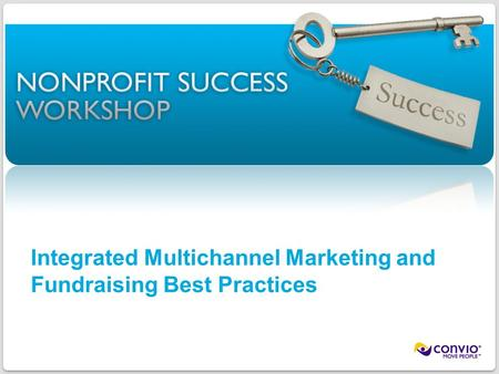 1 ©2011 Convio, Inc. | Page Integrated Multichannel Marketing and Fundraising Best Practices.
