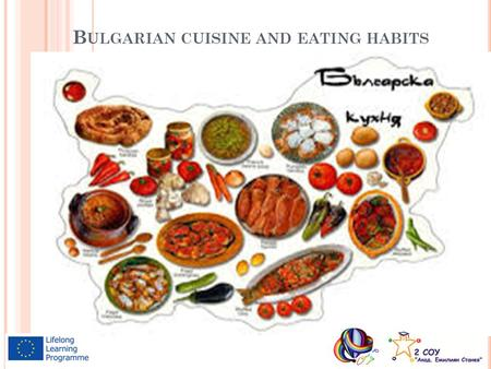 B ULGARIAN CUISINE AND EATING HABITS. I NTRODUCTION Bulgarian cooking traditions are diverse because of geographical factors such as climatic conditions.
