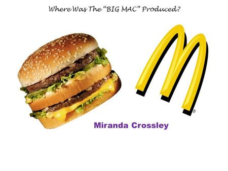 "Where Was The ""BIG MAC"" Produced? Miranda Crossley."
