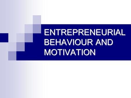 ENTREPRENEURIAL BEHAVIOUR AND MOTIVATION. Motivation.