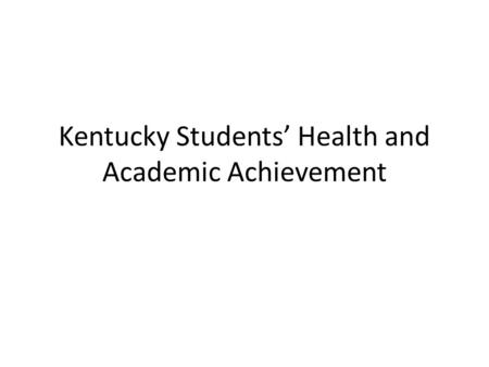 Kentucky Students' Health and Academic Achievement.