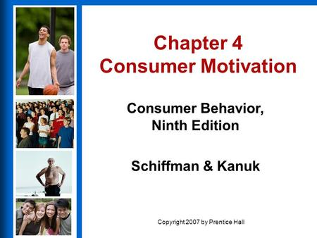 Consumer Behavior, Ninth Edition Schiffman & Kanuk Copyright 2007 by Prentice Hall Chapter 4 Consumer Motivation.