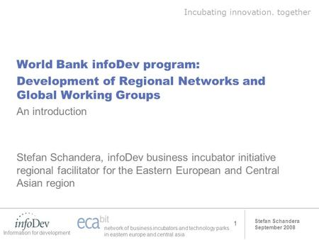 Stefan Schandera September 2008 Information for development network of business incubators and technology parks in eastern europe and central asia 1 World.