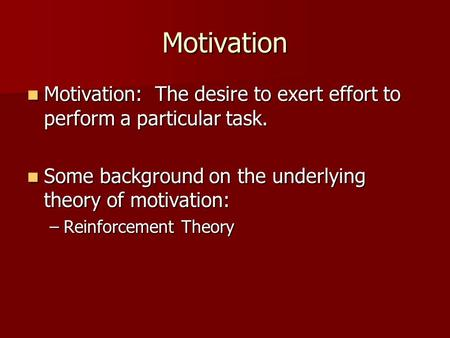 Motivation Motivation: The desire to exert effort to perform a particular task. Motivation: The desire to exert effort to perform a particular task. Some.