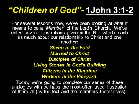 """Children of God""- 1John 3:1-2 For several lessons now, we've been looking at what it means to be a ""Member"" of the Lord's Church. We've noted several."