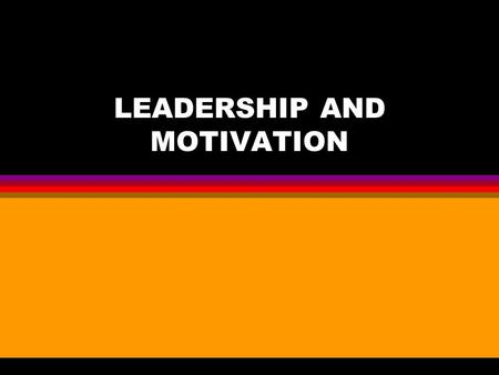 LEADERSHIP AND MOTIVATION. WHAT IS EFFECTIVE LEADERSHIP? l Effective leadership involves exerting influence in a way that achieves the company's goals.
