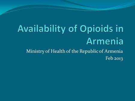 Ministry of Health of the Republic of Armenia Feb 2013.