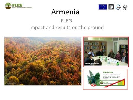 Armenia FLEG Impact and results on the ground. FLEG is a joint effort.