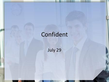 Confident July 29. Think About It … What are some things you know will happen tomorrow? What are some things you know will happen in the next five years?