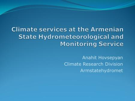 Anahit Hovsepyan Climate Research Division Armstatehydromet.