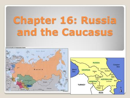 Chapter 16: Russia and the Caucasus. Section 1: Psychical Geography Read Section 1 of chapter 16 with a partner or alone and then fill out the questions.