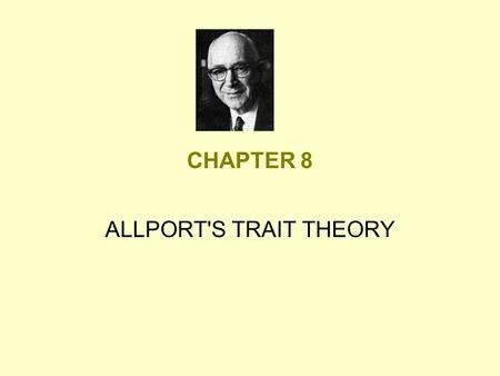 CHAPTER 8 ALLPORT'S TRAIT THEORY. Humanistic View of Personality Becoming - process involving movement toward self-realization. Personality - set of traits.