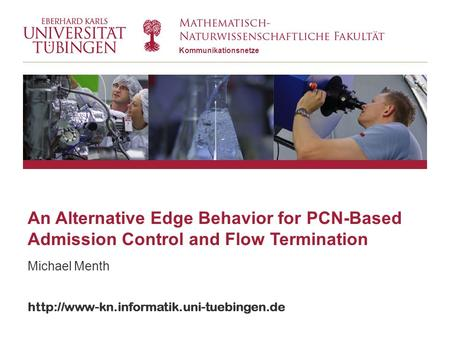 Kommunikationsnetze  An Alternative Edge Behavior for PCN-Based Admission Control and Flow Termination Michael.