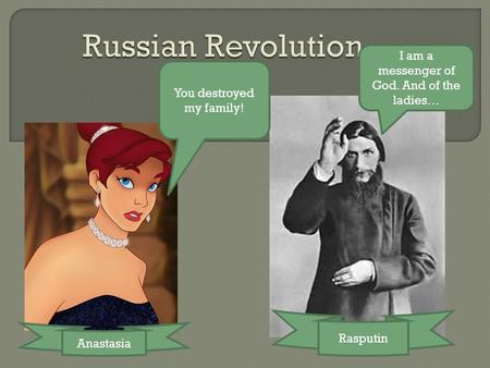I am a messenger of God. And of the ladies… You destroyed my family! Anastasia Rasputin.