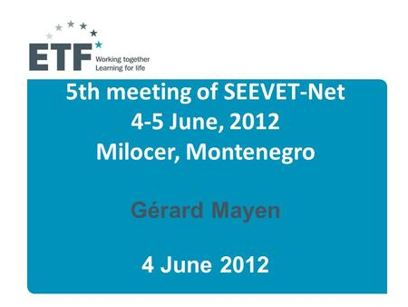 5th meeting of SEEVET-Net 4-5 June, 2012 Milocer, Montenegro Gérard Mayen 4 June 2012.