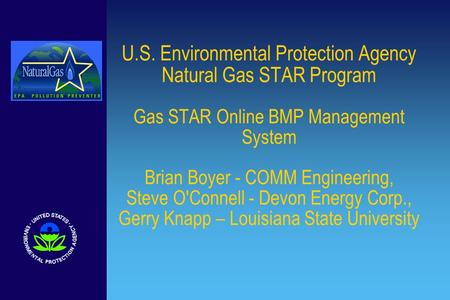 U.S. Environmental Protection Agency Natural Gas STAR Program Gas STAR Online BMP Management System Brian Boyer - COMM Engineering, Steve O'Connell - Devon.