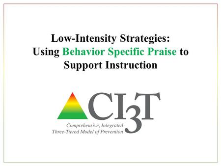 Low-Intensity Strategies: Using Behavior Specific Praise to Support Instruction.